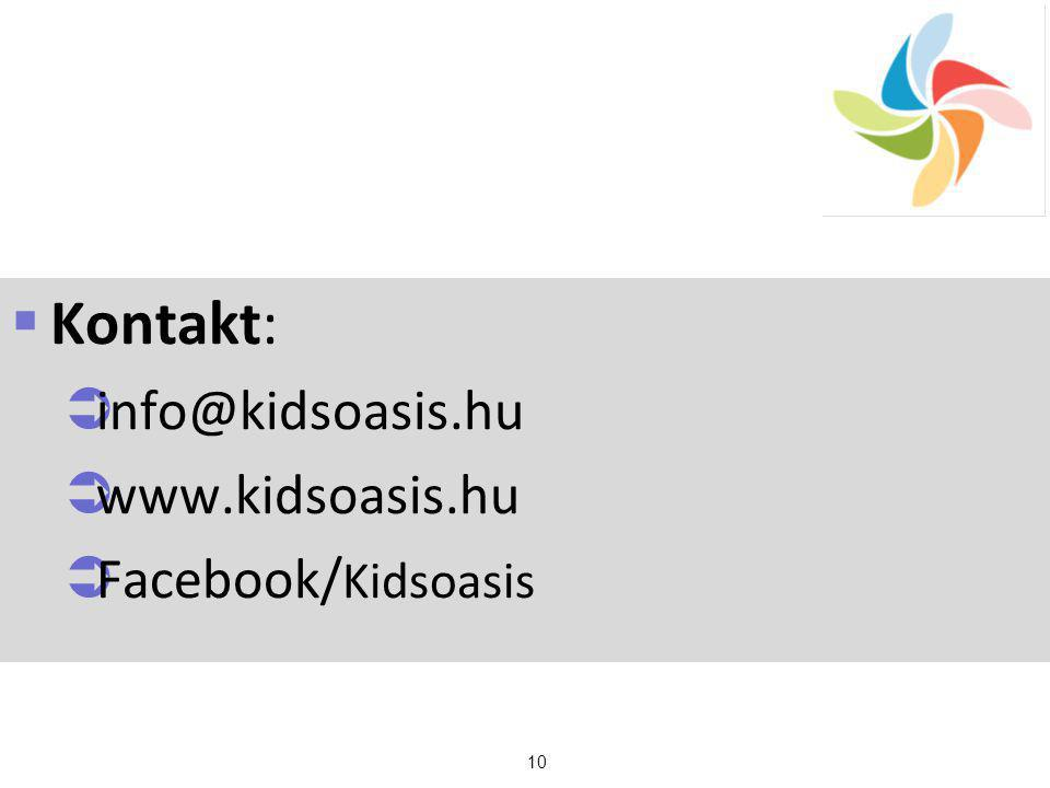 10  Kontakt:  info@kidsoasis.hu  www.kidsoasis.hu  Facebook/ Kidsoasis