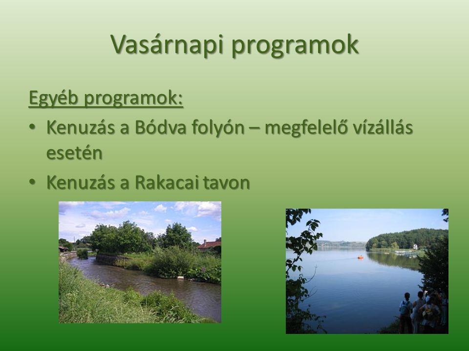 Vasárnapi programok Egyéb programok: • Kenuzás a Bódva folyón – megfelelő vízállás esetén • Kenuzás a Rakacai tavon