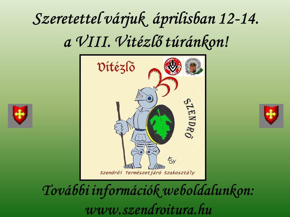 További információk weboldalunkon: www.szendroitura.hu Szeretettel várjuk áprilisban 12-14. a VIII. Vitézlő túránkon!