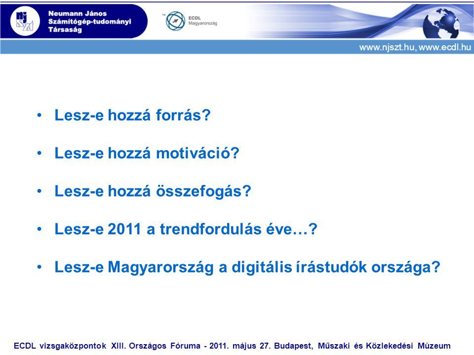 www.njszt.hu, www.ecdl.hu ECDL vizsgaközpontok XIII. Országos Fóruma - 2011. május 27. Budapest, Műszaki és Közlekedési Múzeum •Lesz-e hozzá forrás? •