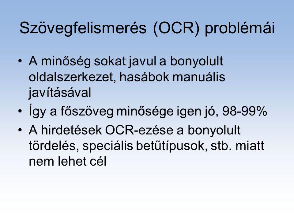 Szövegfelismerés (OCR) problémái •A minőség sokat javul a bonyolult oldalszerkezet, hasábok manuális javításával •Így a főszöveg minősége igen jó, 98-