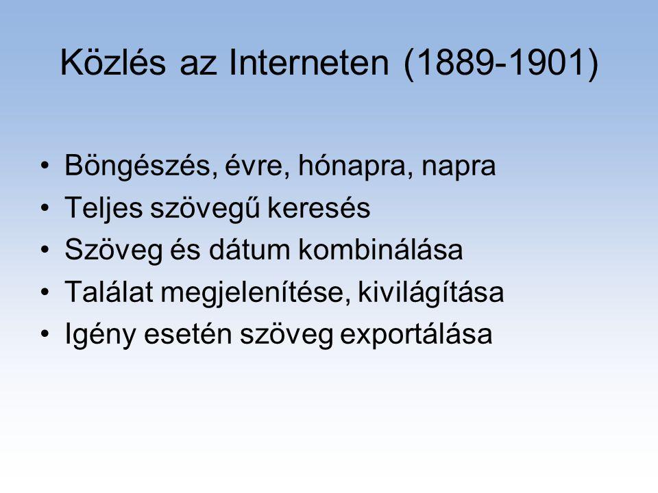 Közlés az Interneten (1889-1901) •Böngészés, évre, hónapra, napra •Teljes szövegű keresés •Szöveg és dátum kombinálása •Találat megjelenítése, kivilág