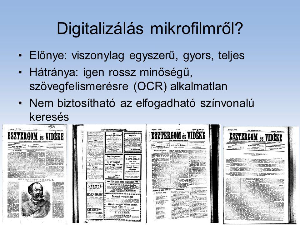 Digitalizálás mikrofilmről? •Előnye: viszonylag egyszerű, gyors, teljes •Hátránya: igen rossz minőségű, szövegfelismerésre (OCR) alkalmatlan •Nem bizt