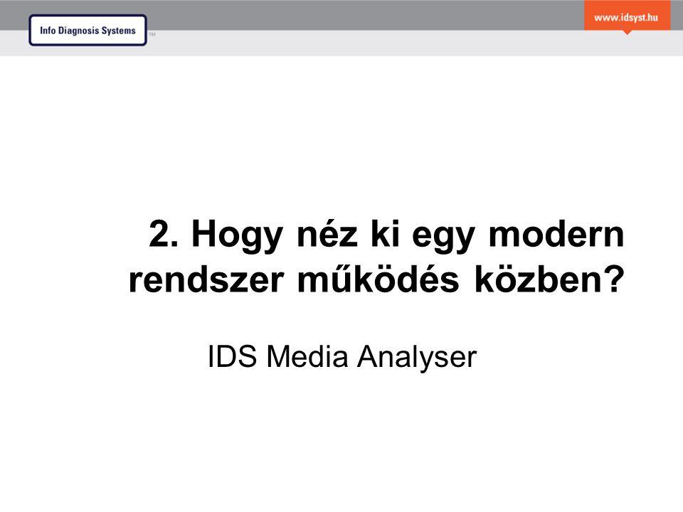 2. Hogy néz ki egy modern rendszer működés közben? IDS Media Analyser