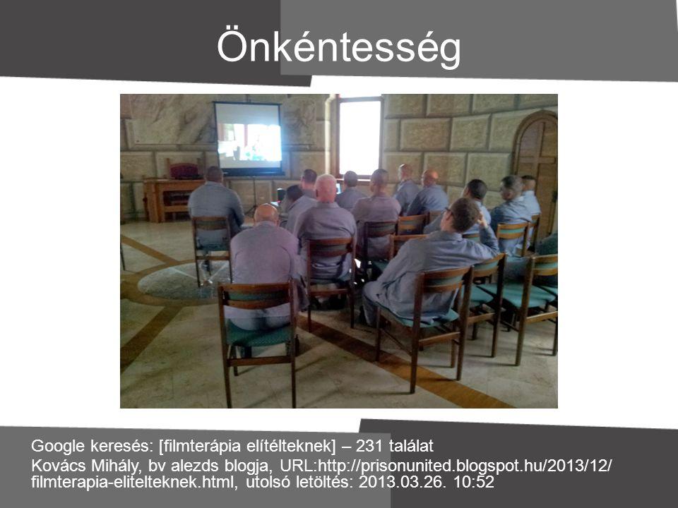 Önkéntesség Google keresés: [filmterápia elítélteknek] – 231 találat Kovács Mihály, bv alezds blogja, URL:http://prisonunited.blogspot.hu/2013/12/ fil