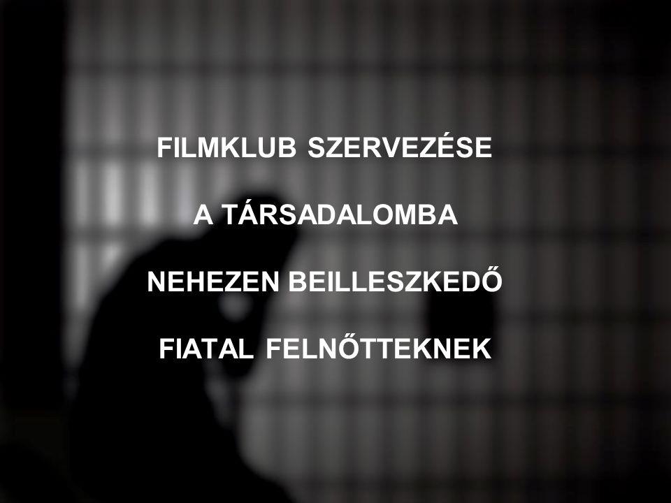 FILMKLUB SZERVEZÉSE A TÁRSADALOMBA NEHEZEN BEILLESZKEDŐ FIATAL FELNŐTTEKNEK