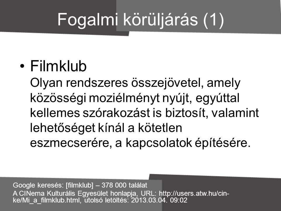 Fogalmi körüljárás (1) •Filmklub Olyan rendszeres összejövetel, amely közösségi moziélményt nyújt, egyúttal kellemes szórakozást is biztosít, valamint