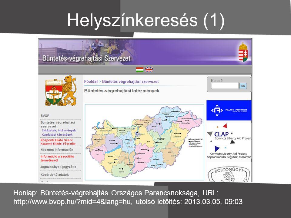Helyszínkeresés (1) Honlap: Büntetés-végrehajtás Országos Parancsnoksága, URL: http://www.bvop.hu/?mid=4&lang=hu, utolsó letöltés: 2013.03.05. 09:03