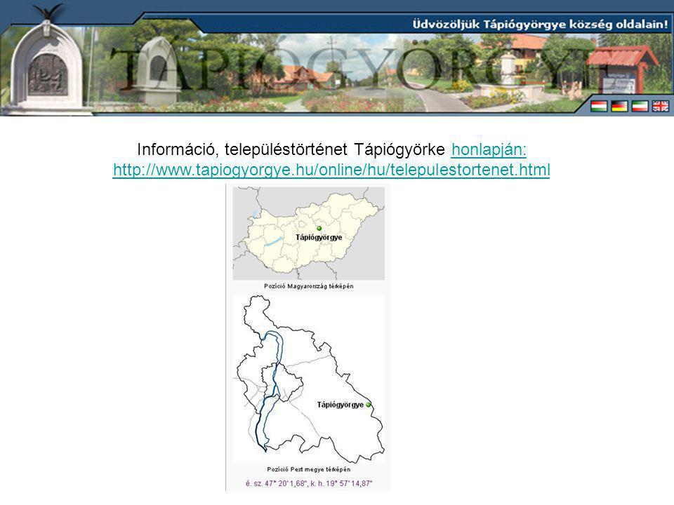 Információ, településtörténet Tápiógyörke honlapján: http://www.tapiogyorgye.hu/online/hu/telepulestortenet.htmlhonlapján: http://www.tapiogyorgye.hu/online/hu/telepulestortenet.html
