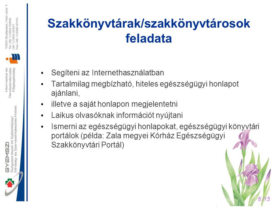 6 /15 Szakkönyvtárak/szakkönyvtárosok feladata • Segíteni az Internethasználatban • Tartalmilag megbízható, hiteles egészségügyi honlapot ajánlani, •