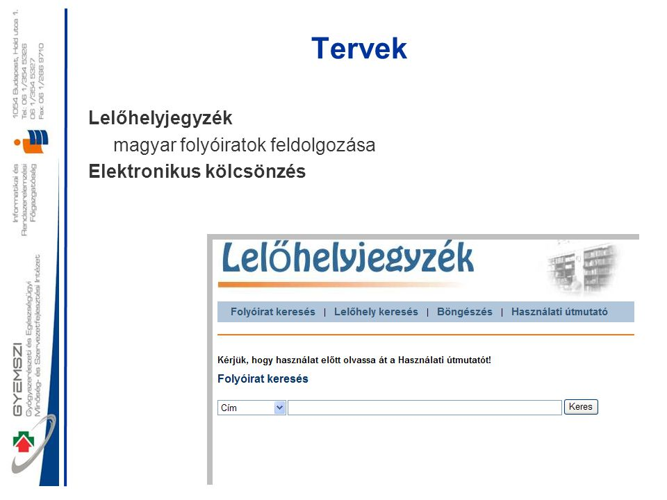 Tervek Lelőhelyjegyzék magyar folyóiratok feldolgozása Elektronikus kölcsönzés