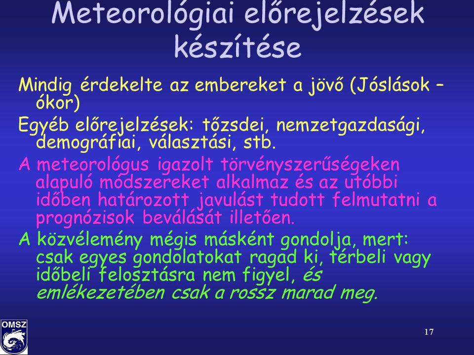 17 Meteorológiai előrejelzések készítése Mindig érdekelte az embereket a jövő (Jóslások – ókor) Egyéb előrejelzések: tőzsdei, nemzetgazdasági, demográfiai, választási, stb.