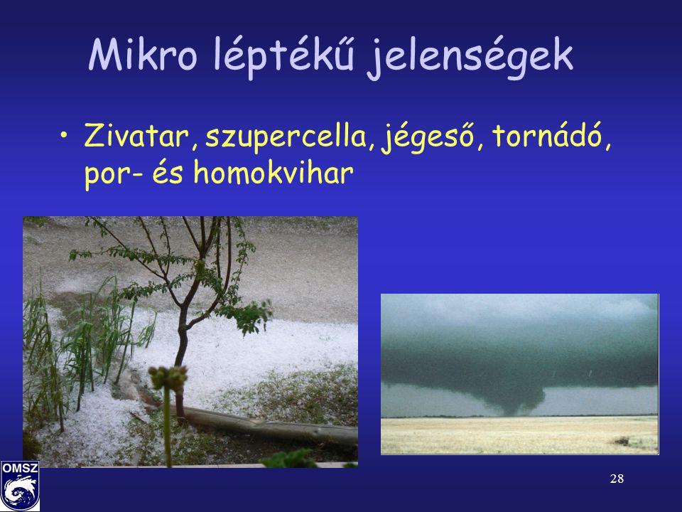 28 Mikro léptékű jelenségek •Zivatar, szupercella, jégeső, tornádó, por- és homokvihar