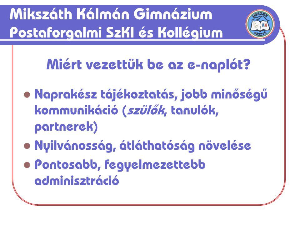 Mikszáth Kálmán Gimnázium Postaforgalmi SzKI és Kollégium  Naprakész tájékoztatás, jobb minőségű kommunikáció (szülők, tanulók, partnerek)  Nyilváno