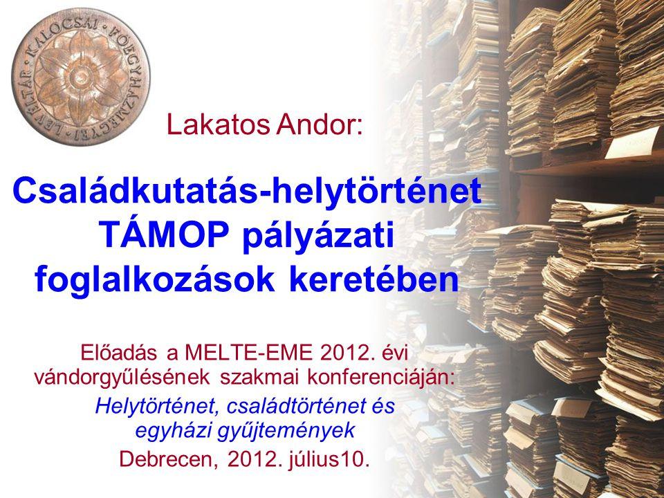 Családkutatás-helytörténet TÁMOP pályázati foglalkozások keretében Előadás a MELTE-EME 2012. évi vándorgyűlésének szakmai konferenciáján: Helytörténet