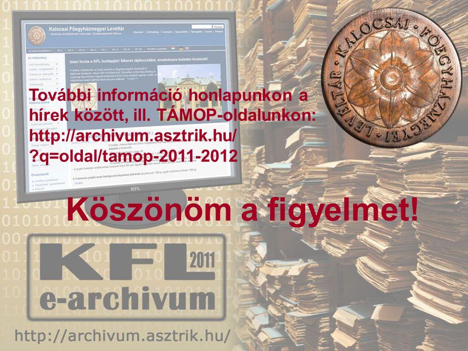 Köszönöm a figyelmet! További információ honlapunkon a hírek között, ill. TÁMOP-oldalunkon: http://archivum.asztrik.hu/ ?q=oldal/tamop-2011-2012