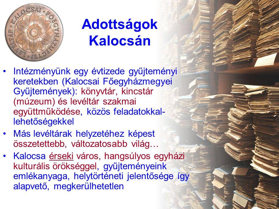 Adottságok Kalocsán •Intézményünk egy évtizede gyűjteményi keretekben (Kalocsai Főegyházmegyei Gyűjtemények): könyvtár, kincstár (múzeum) és levéltár