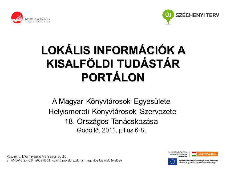 Készítette: Mennyeiné Várszegi Judit, a TÁMOP-3.2.4-08/1-2009-0064 számú projekt szakmai megvalósításának felelőse LOKÁLIS INFORMÁCIÓK A KISALFÖLDI TUDÁSTÁR PORTÁLON A Magyar Könyvtárosok Egyesülete Helyismereti Könyvtárosok Szervezete 18.