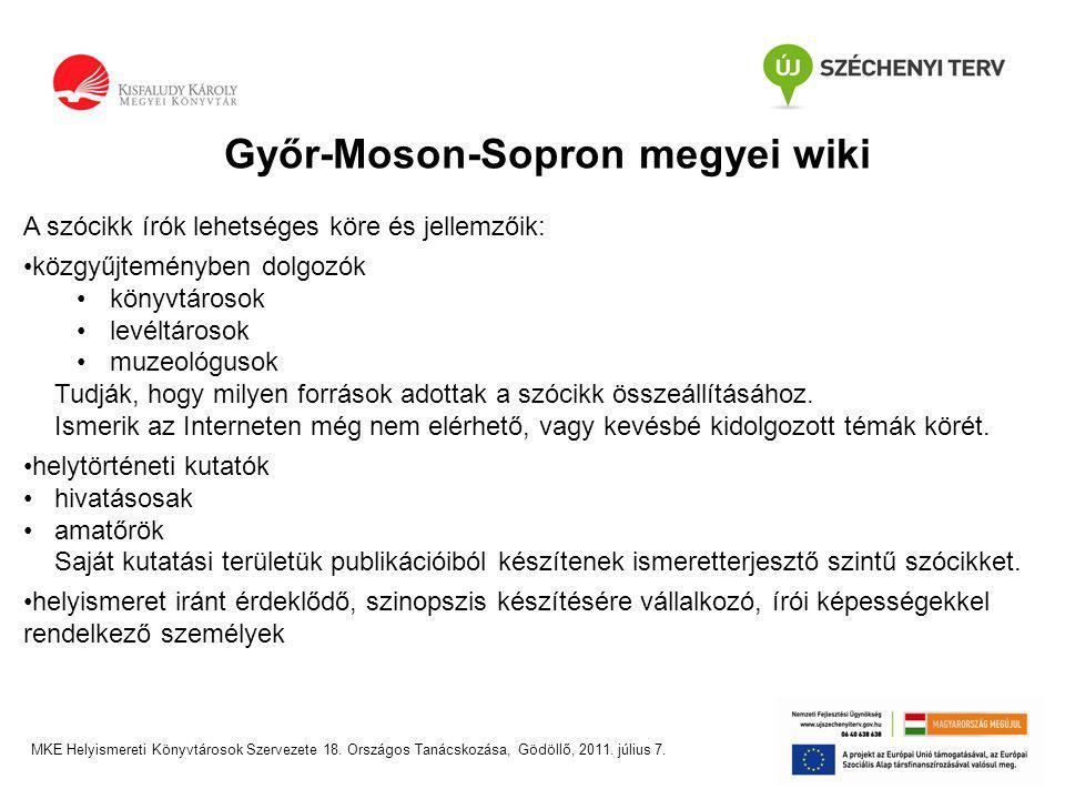 Győr-Moson-Sopron megyei wiki A szócikk írók lehetséges köre és jellemzőik: •közgyűjteményben dolgozók •könyvtárosok •levéltárosok •muzeológusok Tudják, hogy milyen források adottak a szócikk összeállításához.