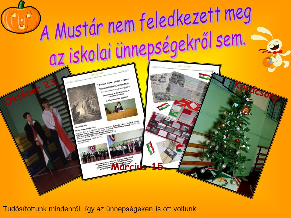 Március 15. Október 23. Karácsony Tudósítottunk mindenről, így az ünnepségeken is ott voltunk.