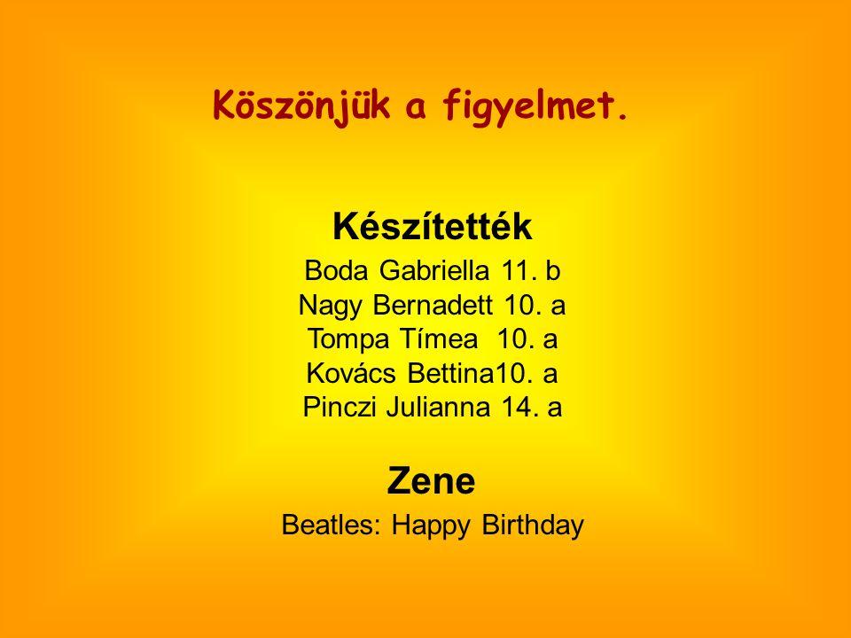 Köszönjük a figyelmet. Készítették Boda Gabriella 11. b Nagy Bernadett 10. a Tompa Tímea 10. a Kovács Bettina10. a Pinczi Julianna 14. a Zene Beatles: