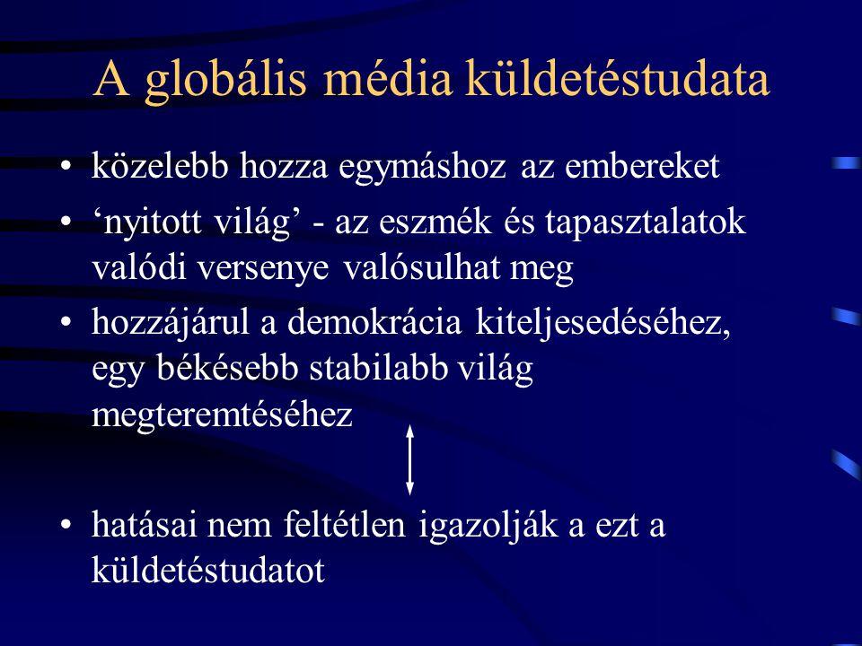 A globális média küldetéstudata •közelebb hozza egymáshoz az embereket •'nyitott világ' - az eszmék és tapasztalatok valódi versenye valósulhat meg •hozzájárul a demokrácia kiteljesedéséhez, egy békésebb stabilabb világ megteremtéséhez •hatásai nem feltétlen igazolják a ezt a küldetéstudatot