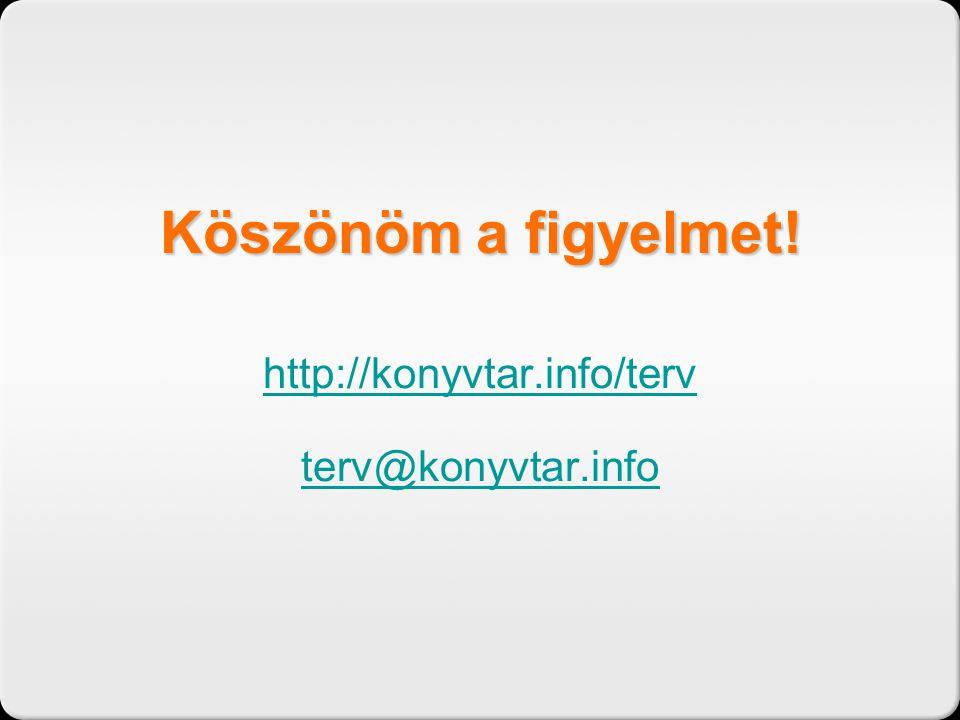Köszönöm a figyelmet! http://konyvtar.info/terv terv@konyvtar.info