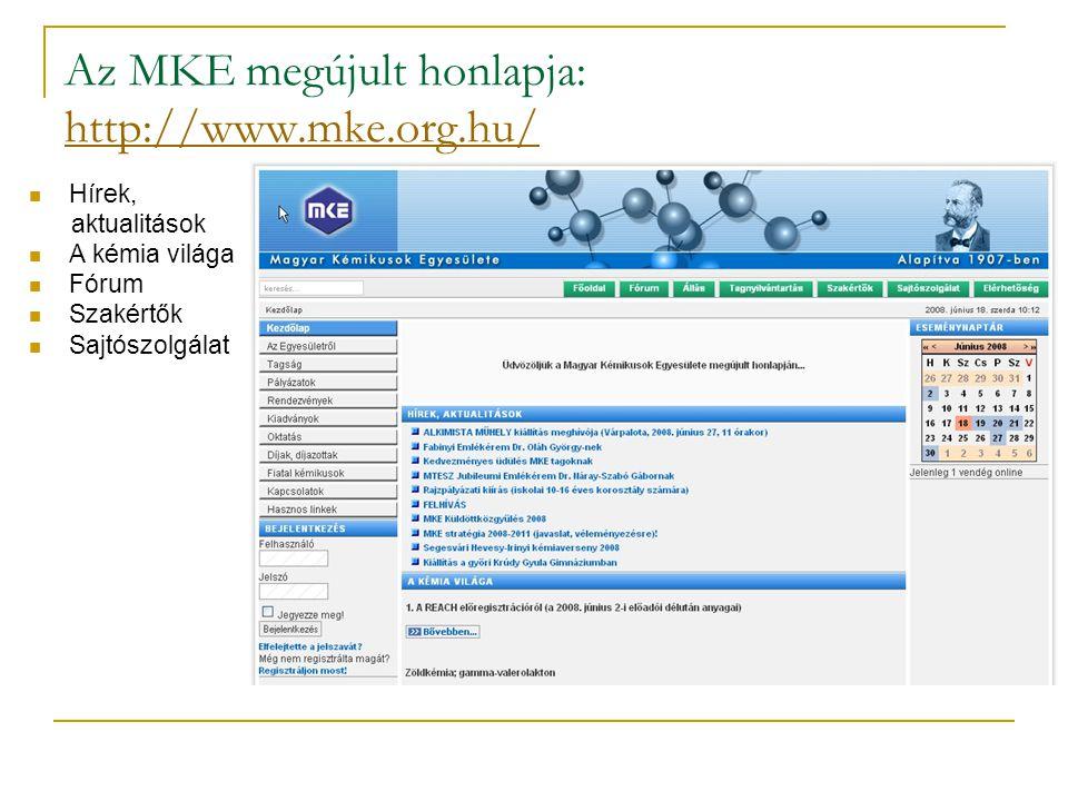 Az MKE megújult honlapja: http://www.mke.org.hu/ http://www.mke.org.hu/  Hírek, aktualitások  A kémia világa  Fórum  Szakértők  Sajtószolgálat