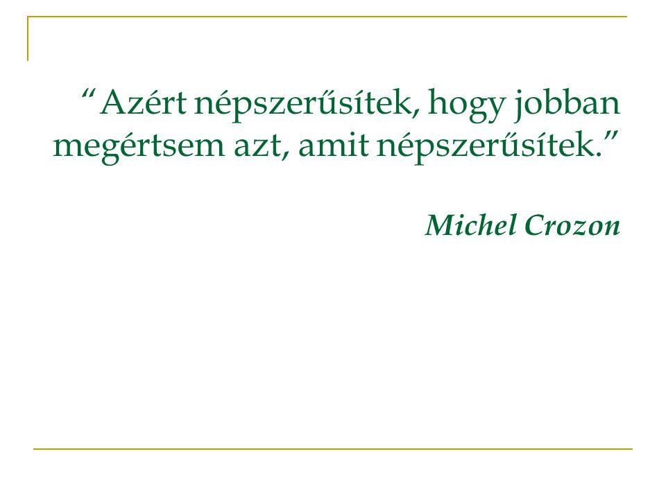 Azért népszerűsítek, hogy jobban megértsem azt, amit népszerűsítek. Michel Crozon