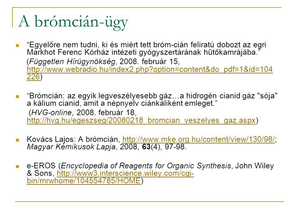 A brómcián-ügy  Egyelőre nem tudni, ki és miért tett bróm-cián feliratú dobozt az egri Markhot Ferenc Kórház intézeti gyógyszertárának hűtőkamrájába. (Független Hírügynökség, 2008.