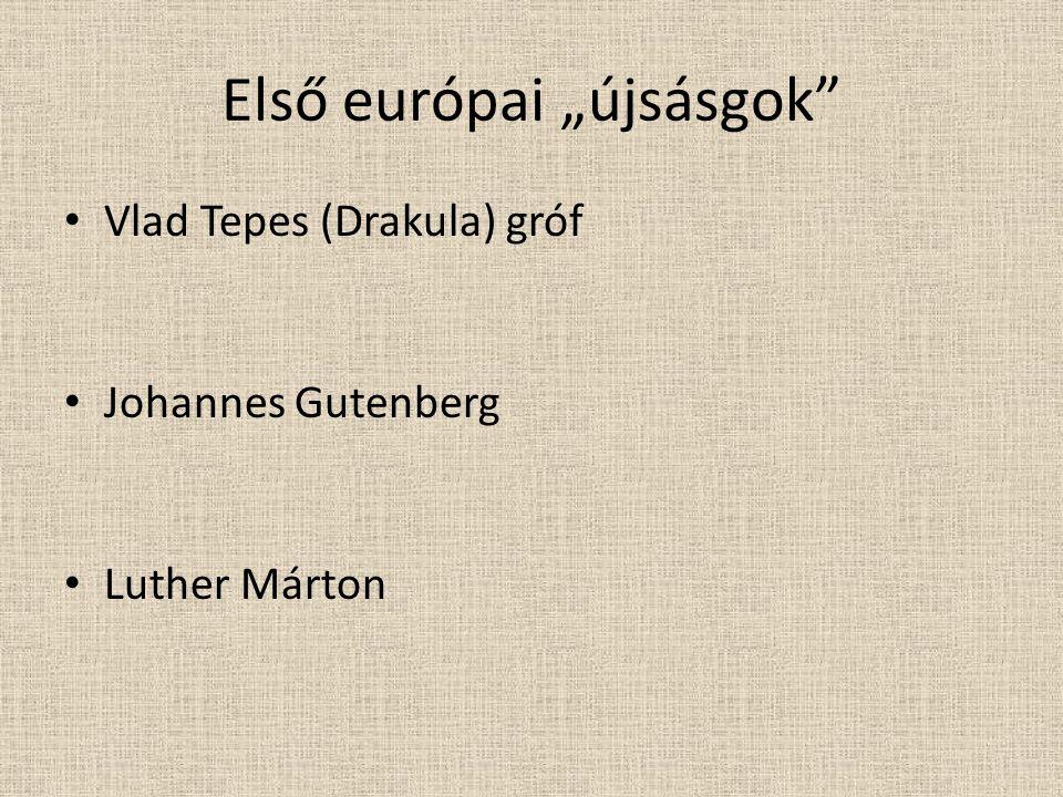 """Első európai """"újsásgok • Vlad Tepes (Drakula) gróf • Johannes Gutenberg • Luther Márton"""