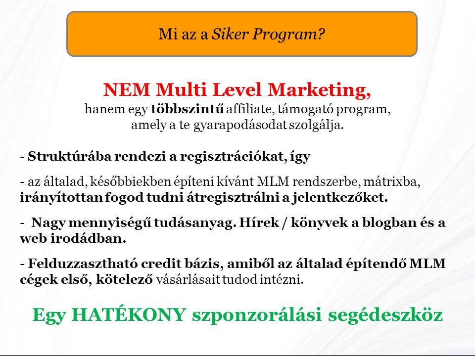 Mi az a Siker Program? NEM Multi Level Marketing, hanem egy többszintű affiliate, támogató program, amely a te gyarapodásodat szolgálja. - Struktúrába