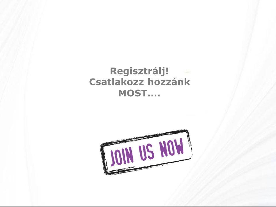 Regisztrálj! Csatlakozz hozzánk MOST….