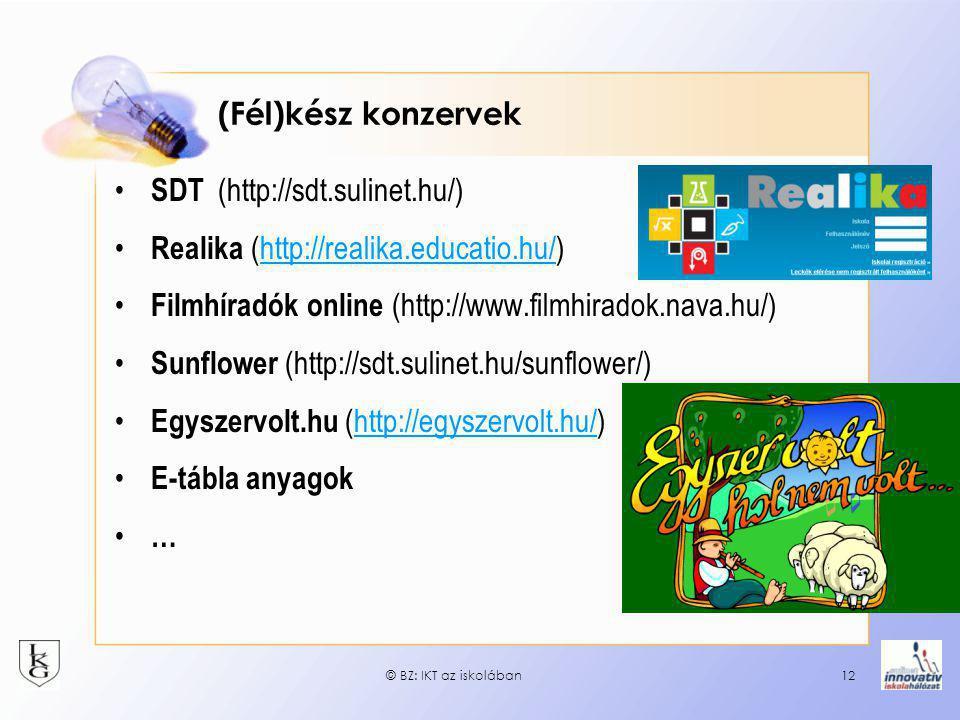 (Fél)kész konzervek • SDT (http://sdt.sulinet.hu/) • Realika (http://realika.educatio.hu/)http://realika.educatio.hu/ • Filmhíradók online (http://www.filmhiradok.nava.hu/) • Sunflower (http://sdt.sulinet.hu/sunflower/) • Egyszervolt.hu (http://egyszervolt.hu/)http://egyszervolt.hu/ • E-tábla anyagok • … © BZ: IKT az iskolában12