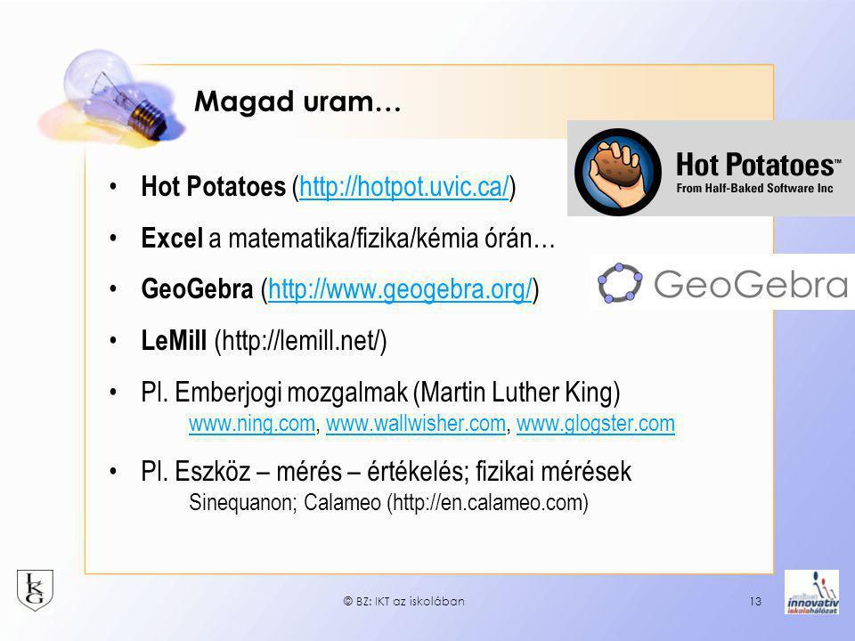 Magad uram… • Hot Potatoes (http://hotpot.uvic.ca/)http://hotpot.uvic.ca/ • Excel a matematika/fizika/kémia órán… • GeoGebra (http://www.geogebra.org/)http://www.geogebra.org/ • LeMill (http://lemill.net/) •Pl.