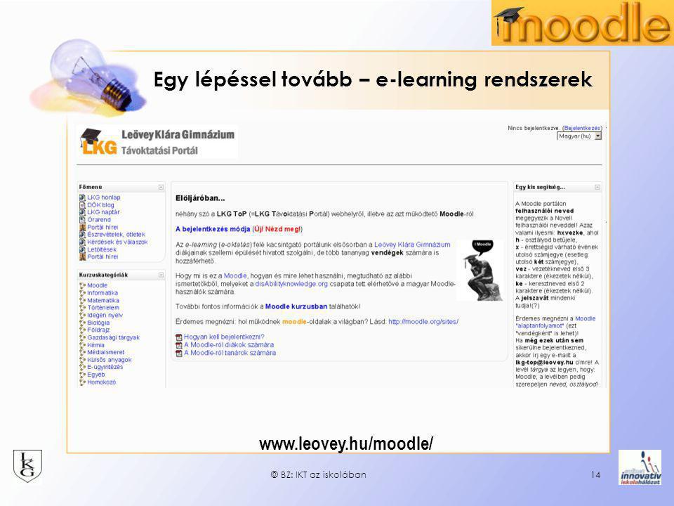 © BZ: IKT az iskolában14 Egy lépéssel tovább – e-learning rendszerek www.leovey.hu/moodle/