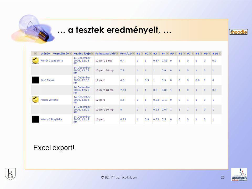 25 … a tesztek eredményeit, … Excel export! © BZ: IKT az iskolában