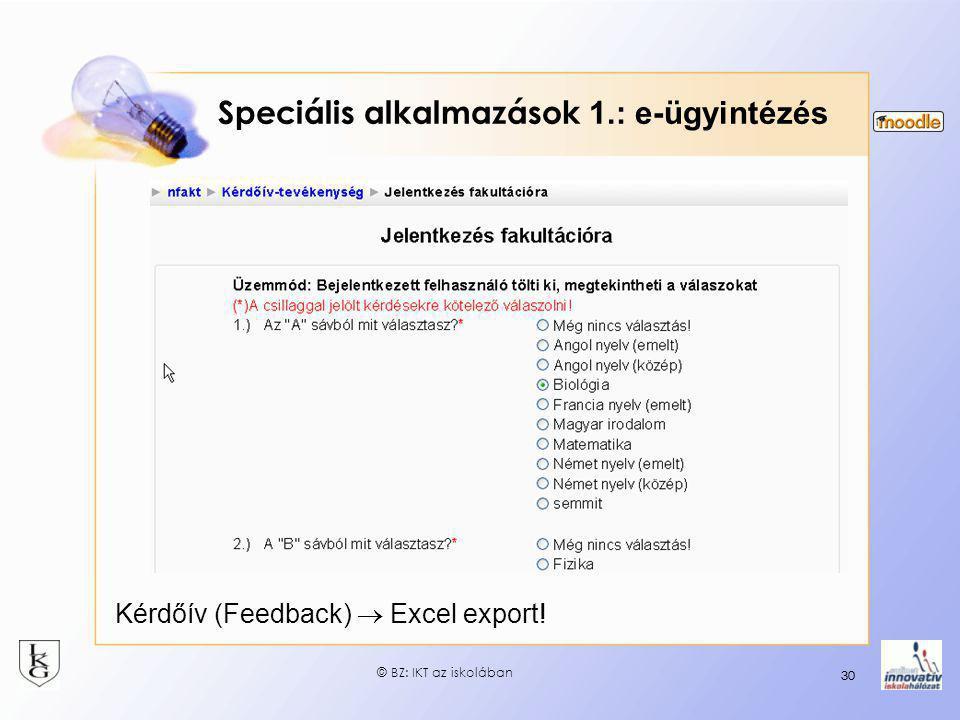 30 Speciális alkalmazások 1.: e-ügyintézés 30 Kérdőív (Feedback)  Excel export! © BZ: IKT az iskolában