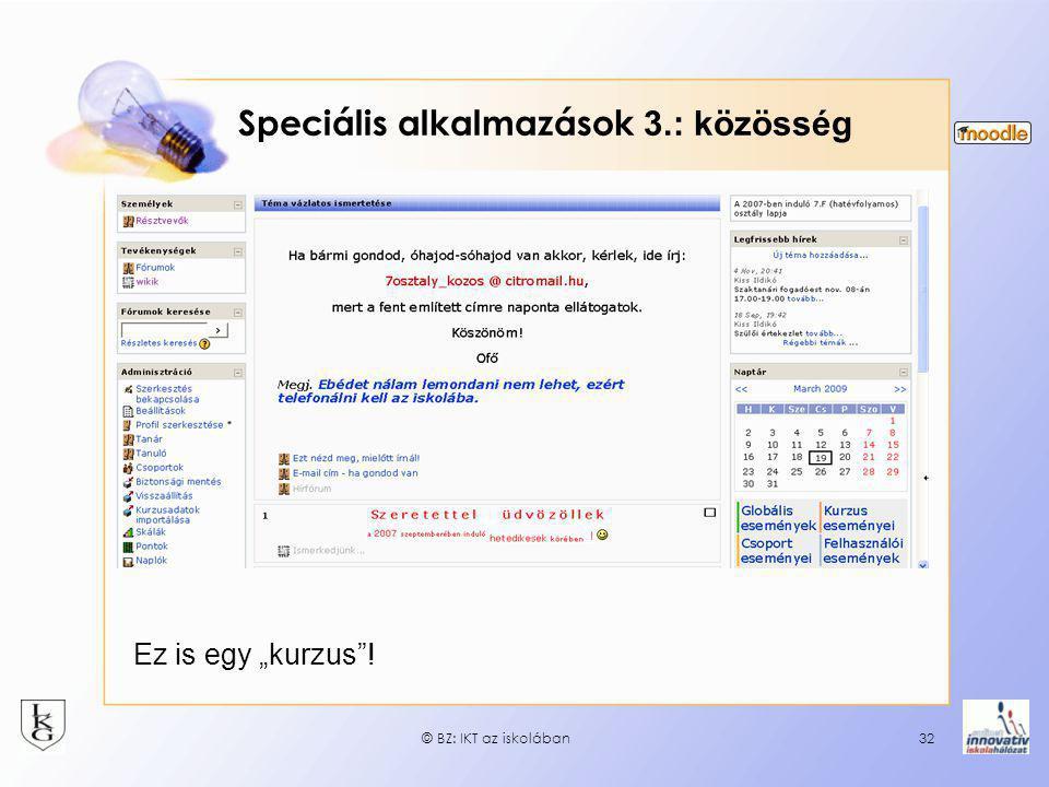"""32 Speciális alkalmazások 3.: közösség Ez is egy """"kurzus""""! © BZ: IKT az iskolában"""