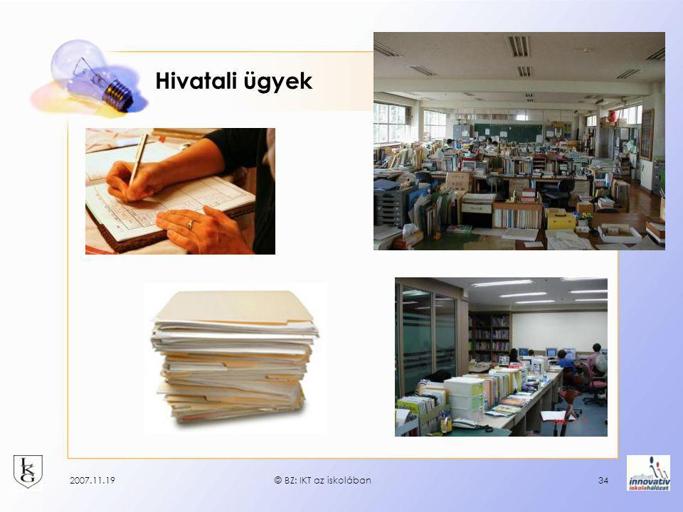 Hivatali ügyek 2007.11.19© BZ: IKT az iskolában34
