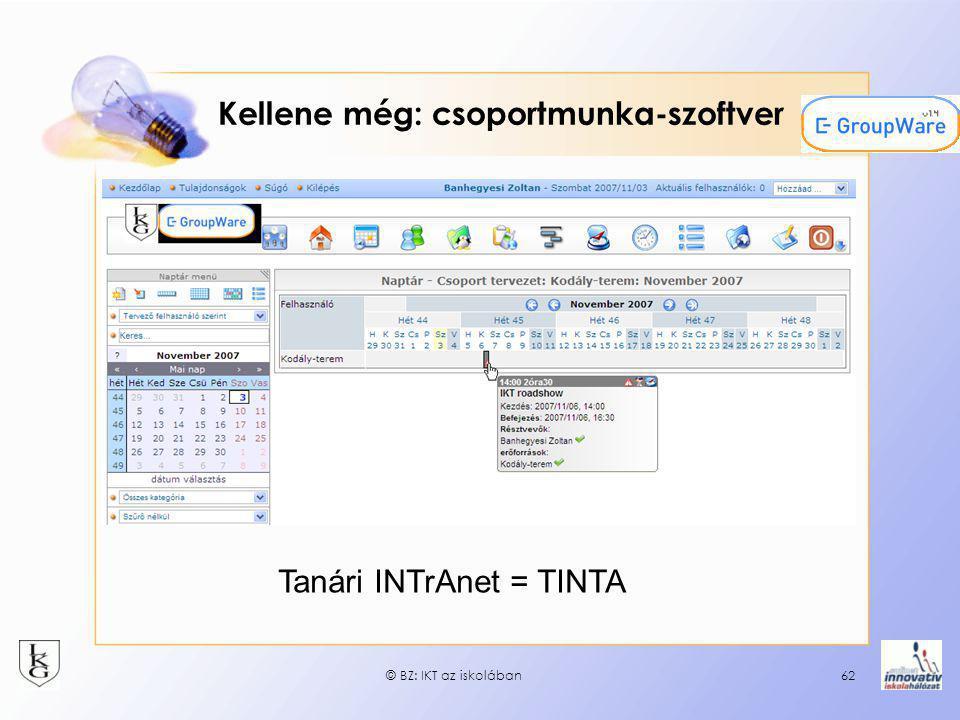 © BZ: IKT az iskolában62 Kellene még: csoportmunka-szoftver Tanári INTrAnet = TINTA