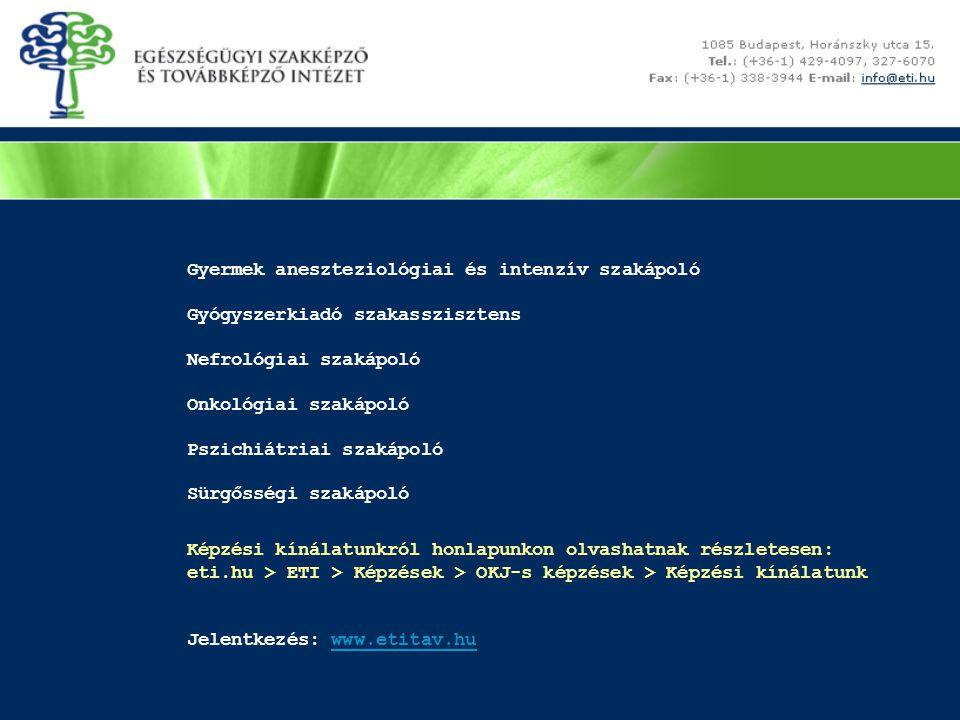 Gyermek aneszteziológiai és intenzív szakápoló Gyógyszerkiadó szakasszisztens Nefrológiai szakápoló Onkológiai szakápoló Pszichiátriai szakápoló Sürgősségi szakápoló Képzési kínálatunkról honlapunkon olvashatnak részletesen: eti.hu > ETI > Képzések > OKJ-s képzések > Képzési kínálatunk Jelentkezés: www.etitav.hu
