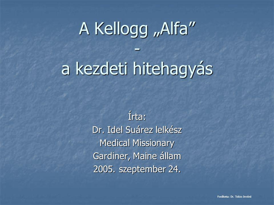 """A Kellogg """"Alfa"""" - a kezdeti hitehagyás Írta: Dr. Idel Suárez lelkész Medical Missionary Gardiner, Maine állam 2005. szeptember 24. Fordította: Dr. To"""