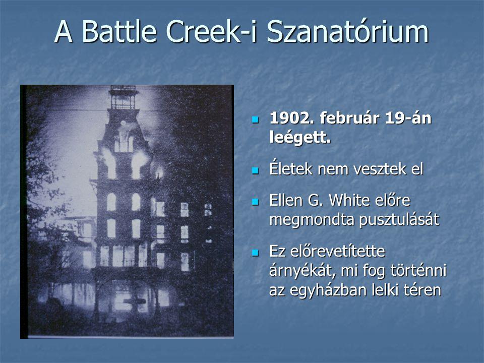 A Battle Creek-i Szanatórium  1902. február 19-án leégett.  Életek nem vesztek el  Ellen G. White előre megmondta pusztulását  Ez előrevetítette á