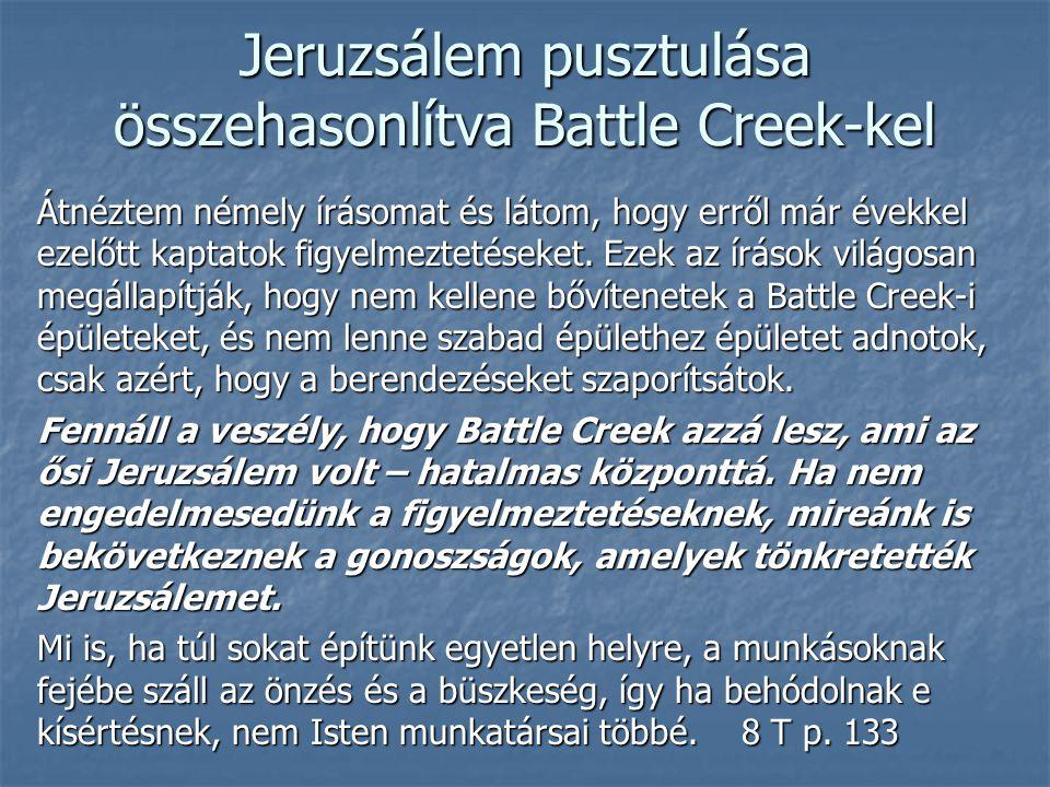 Jeruzsálem pusztulása összehasonlítva Battle Creek-kel Átnéztem némely írásomat és látom, hogy erről már évekkel ezelőtt kaptatok figyelmeztetéseket.