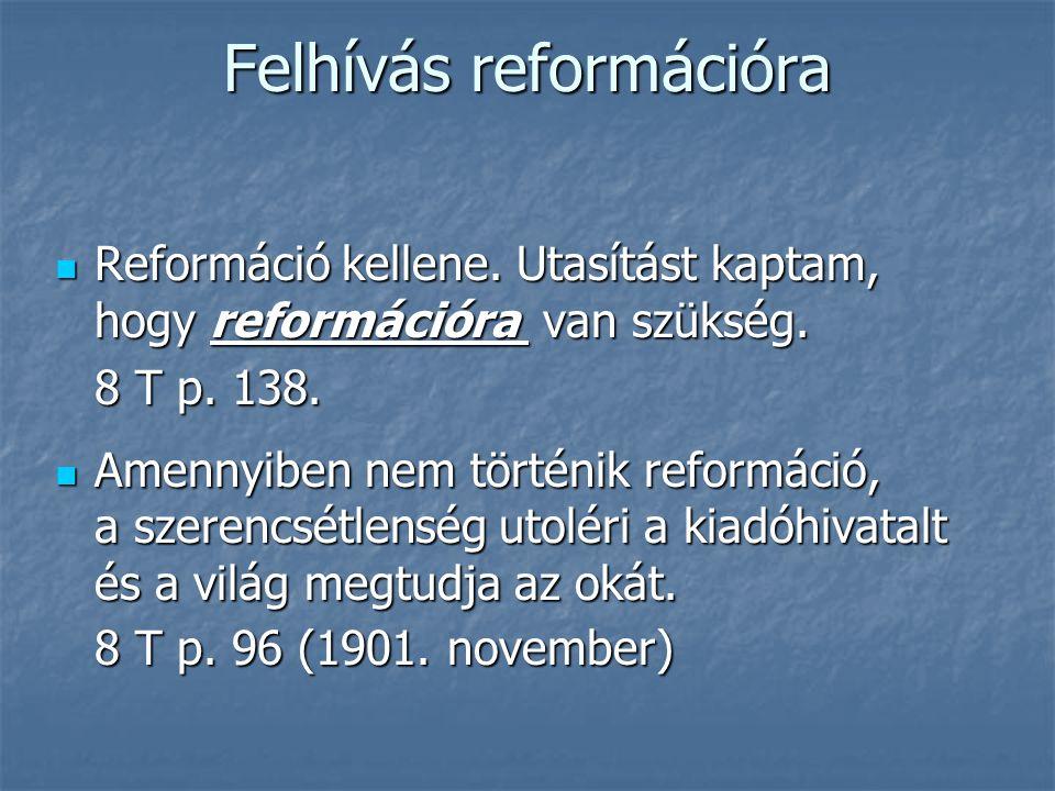 Felhívás reformációra  Reformáció kellene. Utasítást kaptam, hogy reformációra van szükség. 8 T p. 138.  Amennyiben nem történik reformáció, a szere