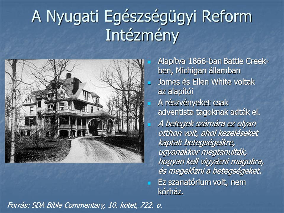 A Nyugati Egészségügyi Reform Intézmény  Alapítva 1866-ban Battle Creek- ben, Michigan államban  James és Ellen White voltak az alapítói  A részvén