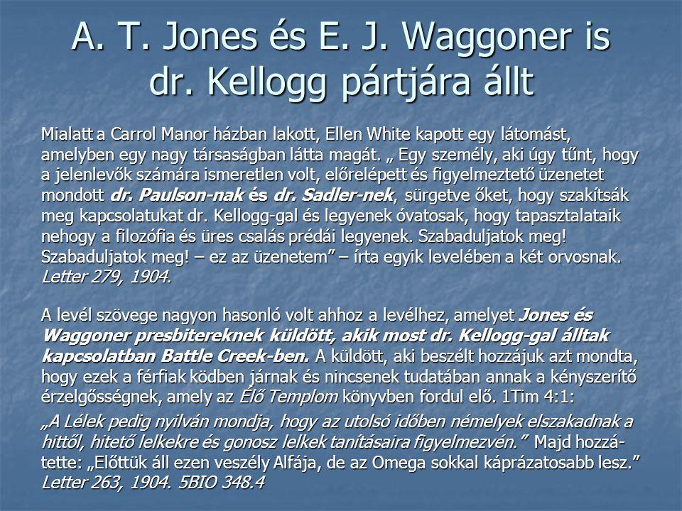 A. T. Jones és E. J. Waggoner is dr. Kellogg pártjára állt Mialatt a Carrol Manor házban lakott, Ellen White kapott egy látomást, amelyben egy nagy tá