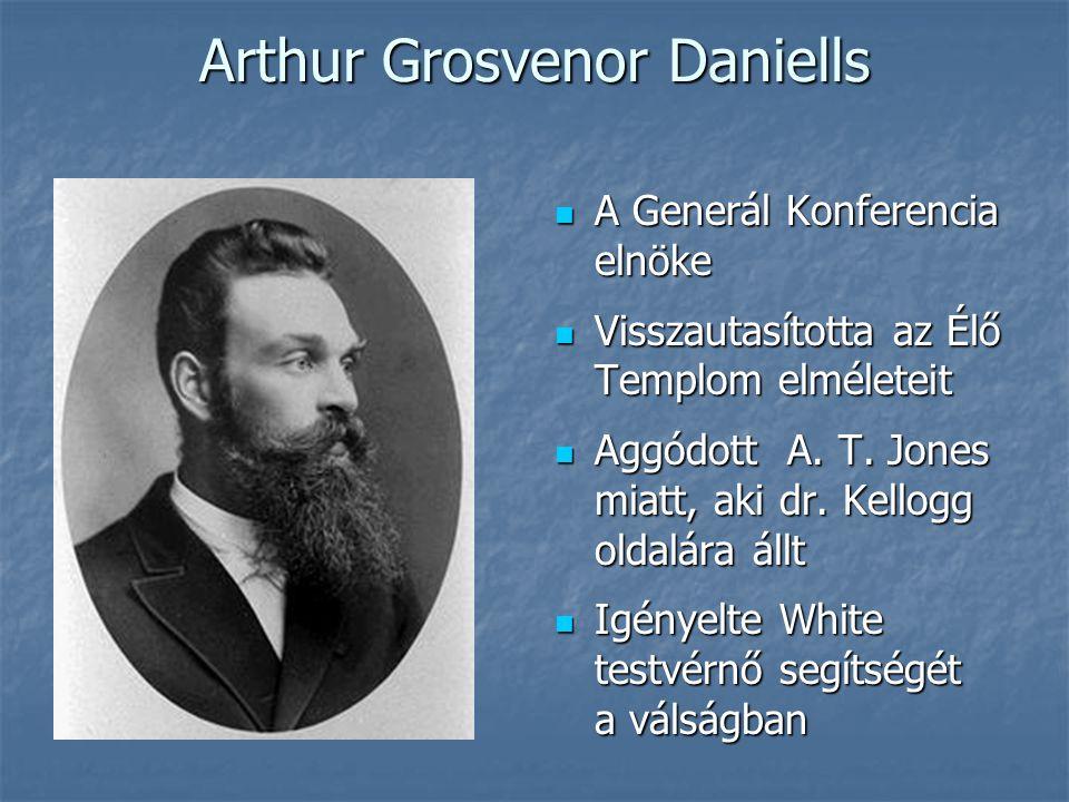 Arthur Grosvenor Daniells  A Generál Konferencia elnöke  Visszautasította az Élő Templom elméleteit  Aggódott A. T. Jones miatt, aki dr. Kellogg ol