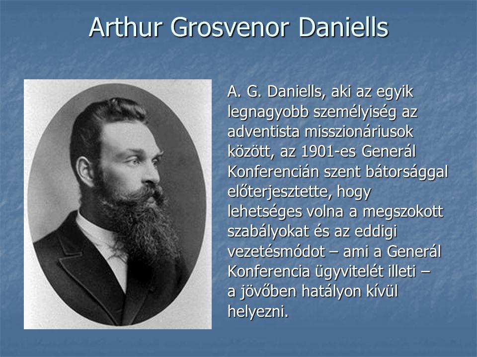 Arthur Grosvenor Daniells A. G. Daniells, aki az egyik legnagyobb személyiség az adventista misszionáriusok között, az 1901-es Generál Konferencián sz